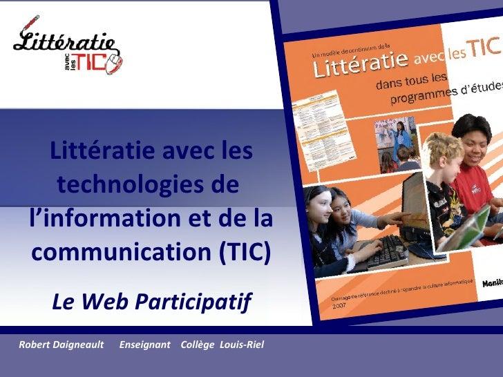 Litt ératie avec les technologies de  l'information et de la communication (TIC) Le Web Participatif Robert Daigneault  En...