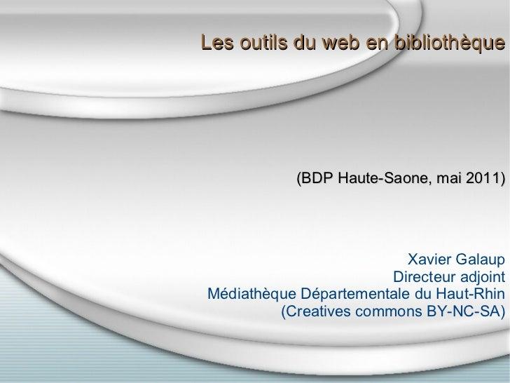 Les outils du web en bibliothèque (BDP Haute-Saone, mai 2011) Xavier Galaup Directeur adjoint Médiathèque Départementale ...