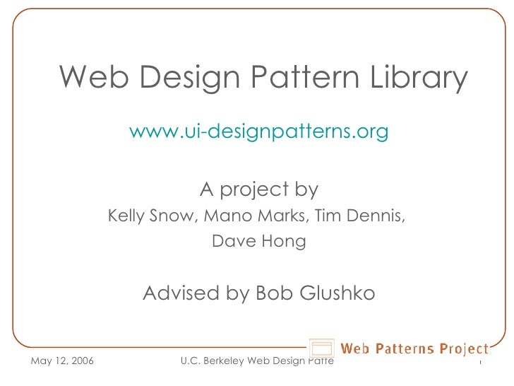Web Design Pattern Library www.ui-designpatterns.org A project by Kelly Snow, Mano Marks, Tim Dennis,  Dave Hong Advised b...