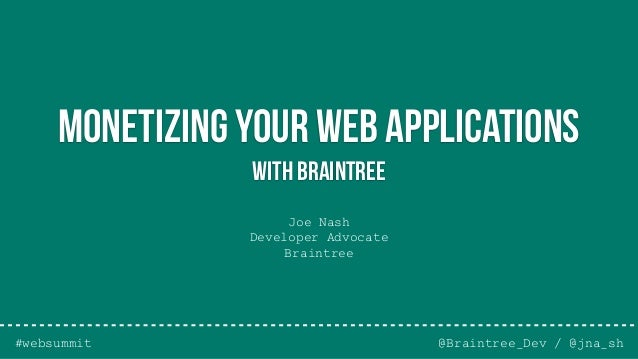 Joe Nash Developer Advocate Braintree @Braintree_Dev / @jna_sh Monetizing your web applications with Braintree #websummit