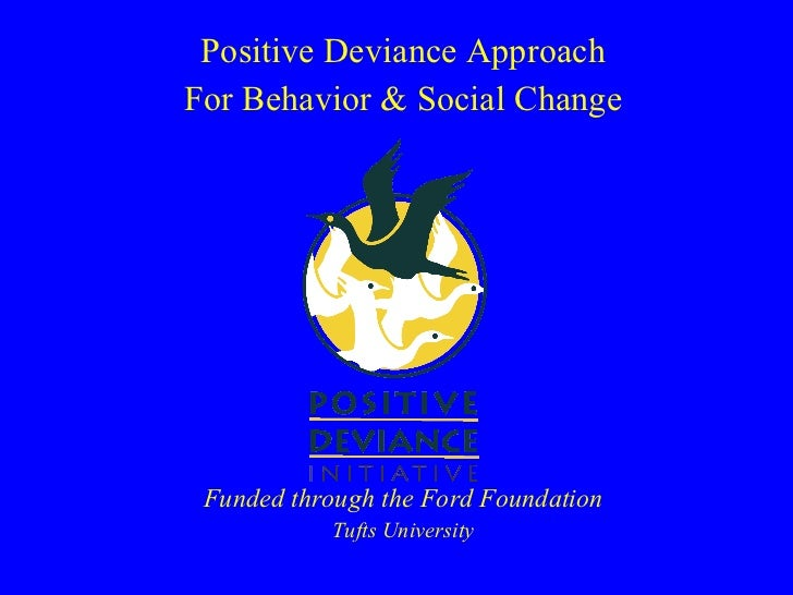 Positive Deviance Approach For Behavior & Social Change Funded through the Ford Foundation Tufts University