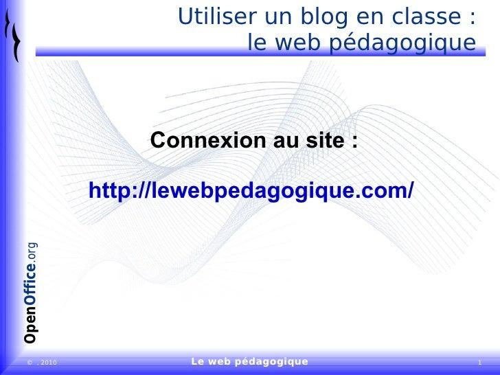 Connexion au site : http://lewebpedagogique.com/   Utiliser un blog en classe : le web pédagogique