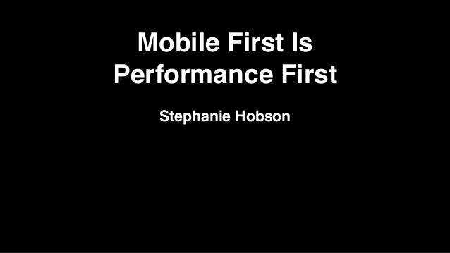 Mobile First Is Performance First Stephanie Hobson!