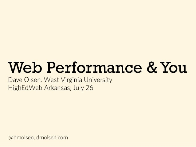 Web Performance &You Dave Olsen, West Virginia University HighEdWeb Arkansas, July 26 @dmolsen, dmolsen.com