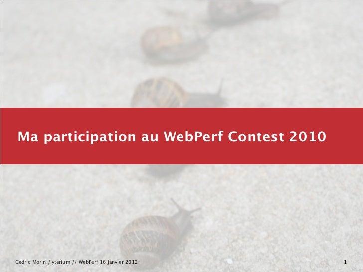 Ma participation au WebPerf Contest 2010Cédric Morin / yterium // WebPerf 16 janvier 2012   1