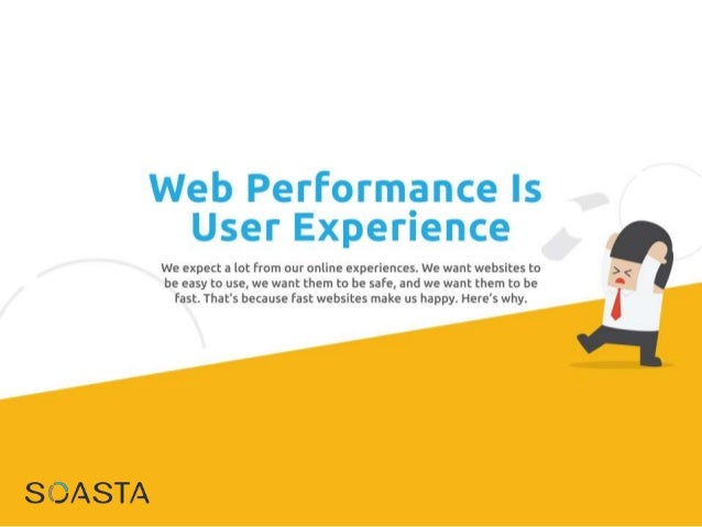 Web Performance Is User Experience  We expect a lot from our online experiences.  We want websites to be easy to use,  we ...
