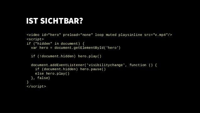 "IST SICHTBAR? <video id=""hero"" preload=""none"" loop muted playsinline src=""v.mp4""/> <script> if (""hidden"" in document) { va..."