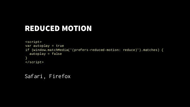REDUCED MOTION Safari, Firefox <script> var autoplay = true if (window.matchMedia('(prefers-reduced-motion: reduce)').matc...