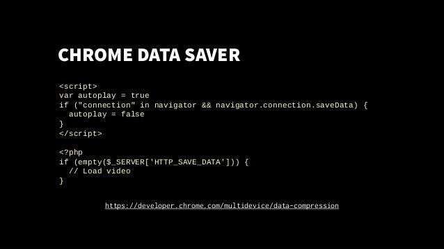 "CHROME DATA SAVER <script> var autoplay = true if (""connection"" in navigator && navigator.connection.saveData) { autoplay ..."