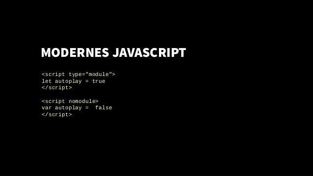"""MODERNES JAVASCRIPT <script type=""""module""""> let autoplay = true </script> <script nomodule> var autoplay = false </script>"""