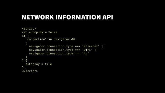 "NETWORK INFORMATION API <script> var autoplay = false if ( ""connection"" in navigator && ( navigator.connection.type === 'e..."