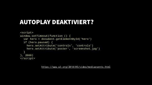 AUTOPLAY DEAKTIVIERT? <script> window.setTimeout(function () { var hero = document.getElementById('hero') if (hero.paused)...