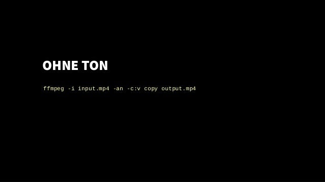 OHNE TON ffmpeg -i input.mp4 -an -c:v copy output.mp4