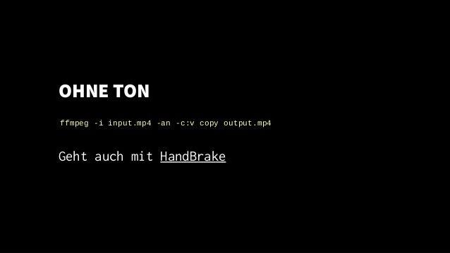 OHNE TON Geht auch mit ffmpeg -i input.mp4 -an -c:v copy output.mp4 HandBrake