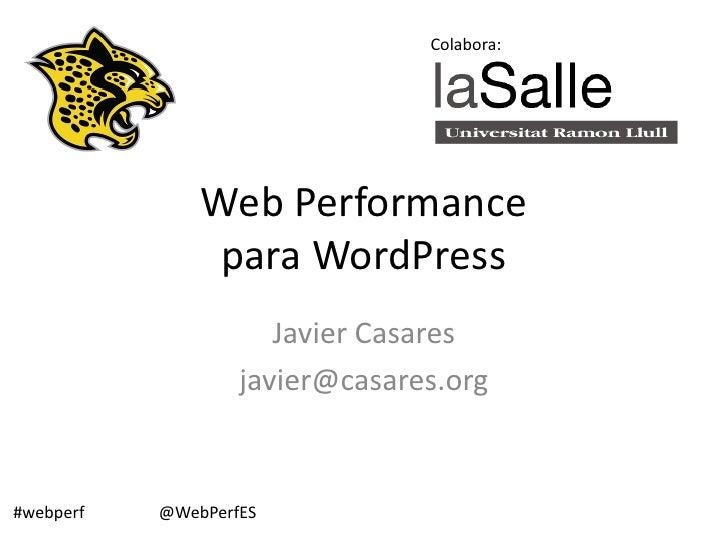 Colabora:               Web Performance                para WordPress                      Javier Casares                 ...
