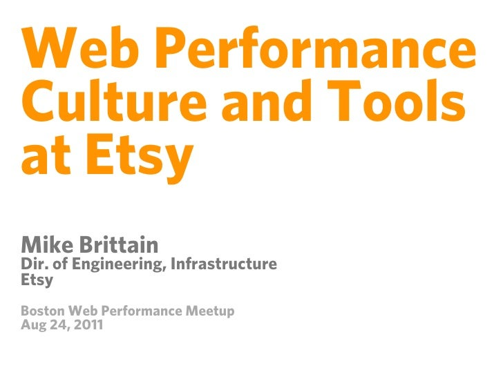 Web PerformanceCulture and Toolsat EtsyMike BrittainDir. of Engineering, InfrastructureEtsyBoston Web Performance MeetupAu...