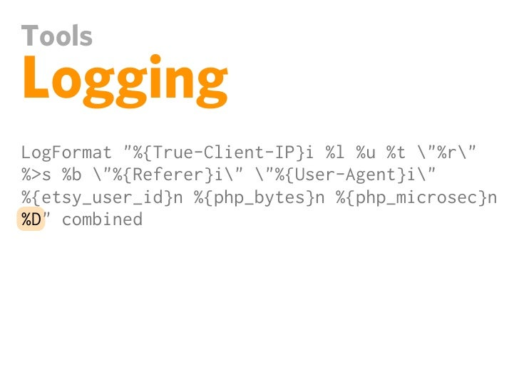 """ToolsLoggingLogFormat """"%{True-Client-IP}i %l %u %t """"%r""""%>s %b """"%{Referer}i"""" """"%{User-Agent}i""""%{etsy_user_id}n %{php_bytes}n..."""