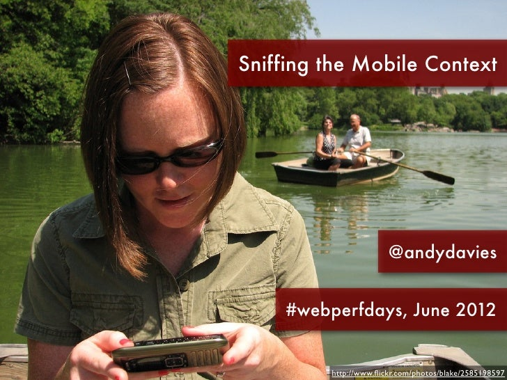 Sniffing the Mobile Context                       @andydavies    #webperfdays, June 2012         http://www.flickr.com/phot...