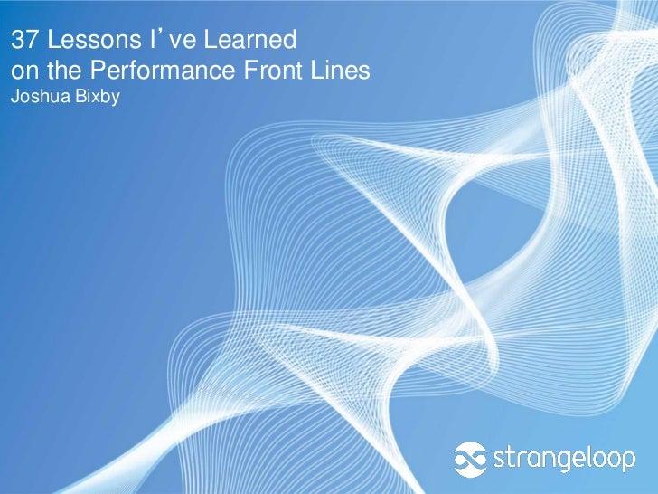 37 Lessons I've Learnedon the Performance Front LinesJoshua Bixby