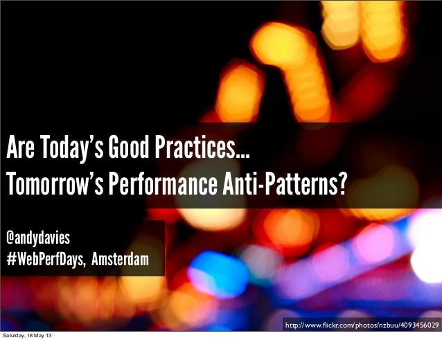 http://www.flickr.com/photos/nzbuu/4093456029Are Today's Good Practices…Tomorrow's Performance Anti-Patterns?@andydavies#We...