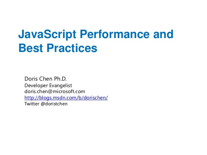 JavaScript Performance andBest Practices Doris Chen Ph.D. Developer Evangelist doris.chen@microsoft.com http://blogs.msdn....