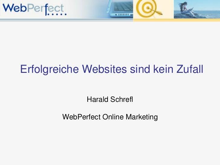 Erfolgreiche Websites sind kein Zufall              Harald Schrefl        WebPerfect Online Marketing