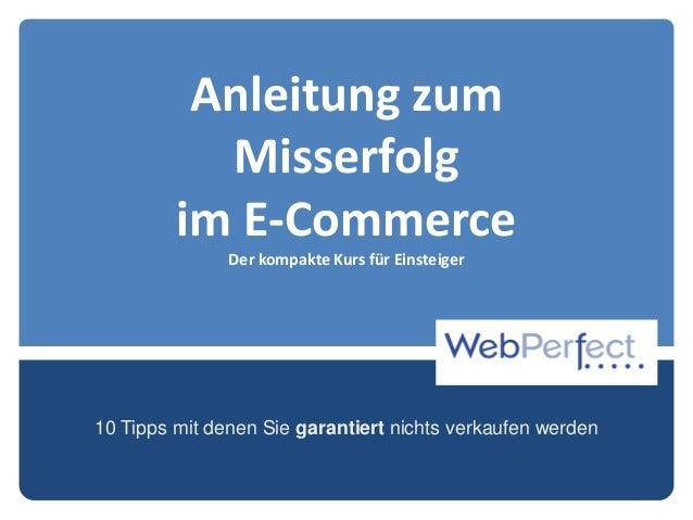 Anleitung zum Misserfolg im E-Commerce Der kompakte Kurs für Einsteiger 10 Tipps mit denen Sie garantiert nichts verkaufen...