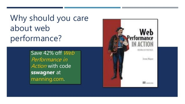 Why should you care about web performance? Save 42% off Web Performance in Action with code sswagner at manning.com.