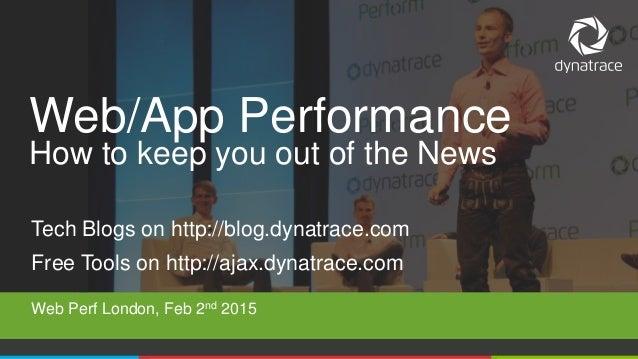 1 @Dynatrace Tech Blogs on http://blog.dynatrace.com Free Tools on http://ajax.dynatrace.com Web/App Performance How to ke...