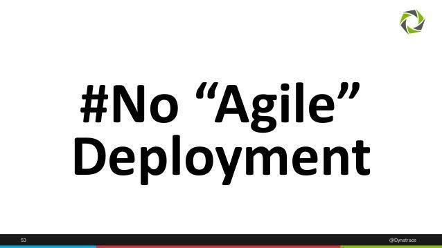 """53 @Dynatrace #No """"Agile"""" Deployment"""