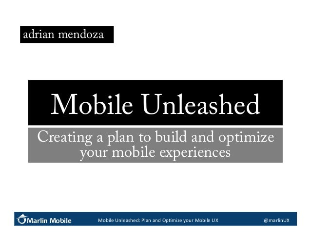 adrian mendoza  Mobile Unleashed Creating a plan to build and optimize your mobile experiences  Marlin Mobile  Mobile	   U...