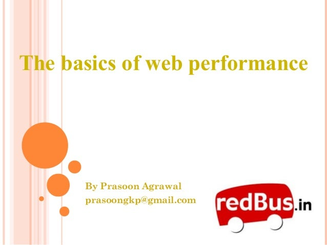 The basics of web performance      By Prasoon Agrawal      prasoongkp@gmail.com