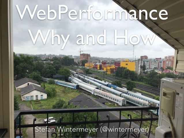 WebPerformance Why and How Stefan Wintermeyer (@wintermeyer)