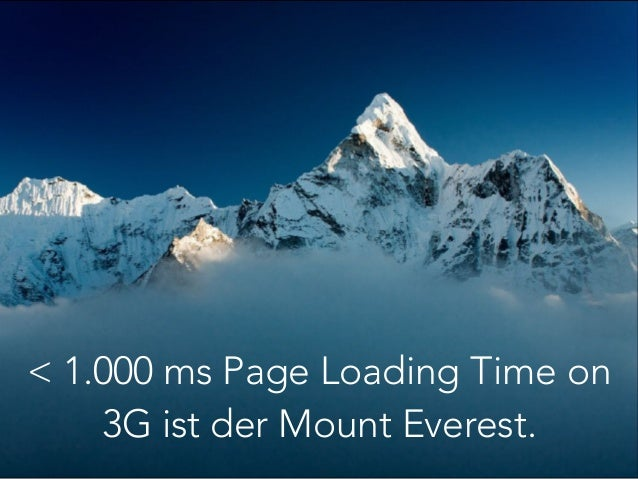 < 1.000 ms Page Loading Time on 3G ist der Mount Everest.
