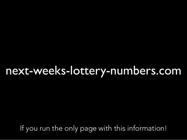 next-weeks-lottery-numbers.com If you run the only page with this information!
