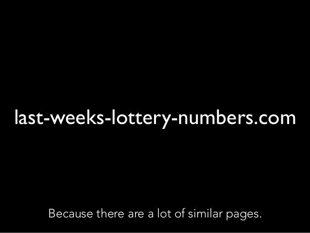 last-weeks-lottery-numbers.com Because there are a lot of similar pages.