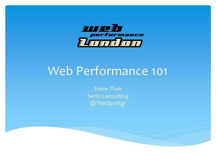 Web Performance 101        Steve Thair      Seriti Consulting       @TheOpsMgr