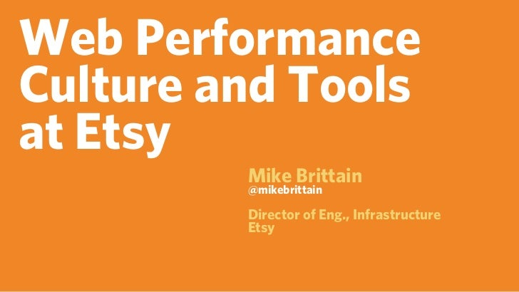 Web PerformanceCulture and Toolsat Etsy         Mike Brittain         @mikebrittain         Director of Eng., Infrastructu...