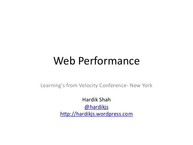Web Performance Learning's from Velocity Conference- New York Hardik Shah @hardikjs http://hardikjs.wordpress.com