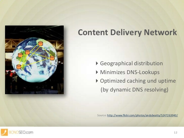 Content Delivery Network<br />Geographical distribution<br />Minimizes DNS-Lookups<br />Optimized caching ...