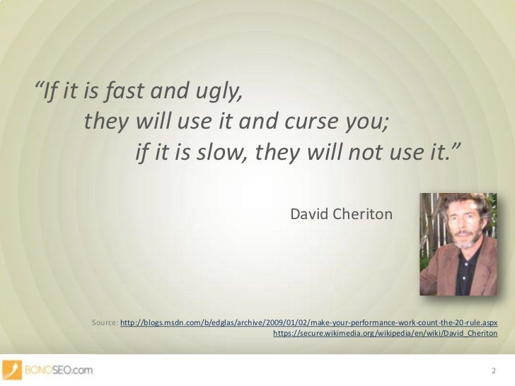 """""""If it is fast and ugly, they will use it and curse you; if it is slow, they will not use it.""""<br />David Cheriton..."""