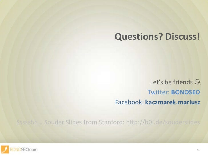 Questions? Discuss!<br />Let's be friends <br />Twitter: BONOSEO<br />Facebook: kaczmarek.mariusz<br />Ssssshh… SouderSli...