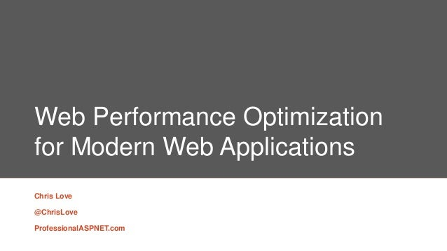 Web Performance Optimizationfor Modern Web ApplicationsChris Love@ChrisLoveProfessionalASPNET.com