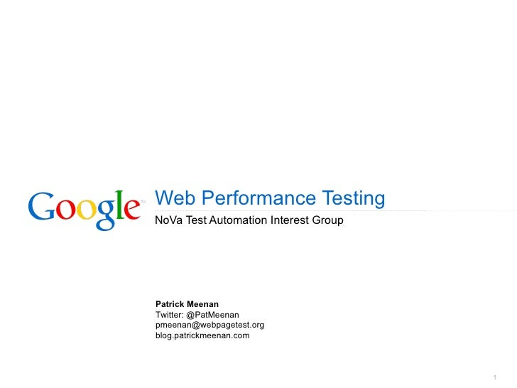 Web Performance Testing NoVa Test Automation Interest Group Patrick Meenan Twitter: @PatMeenan [email_address] blog.patric...