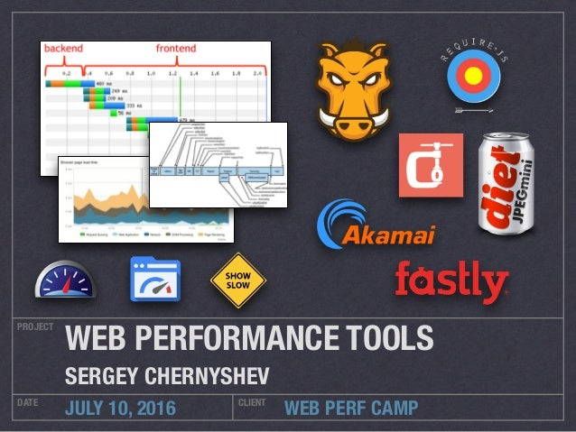 WEB PERF CAMP PROJECT DATE CLIENT JULY 10, 2016 WEB PERFORMANCE TOOLS SERGEY CHERNYSHEV