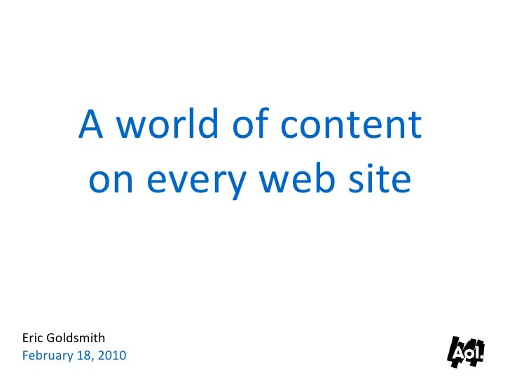A world of content          on every web site   Eric Goldsmith February 18, 2010