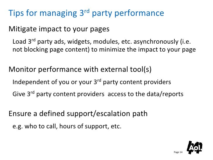 Tips for managing 3rd party performance Mitigate impact to your pages  Load 3rd party ads, widgets, modules, etc. asynchro...