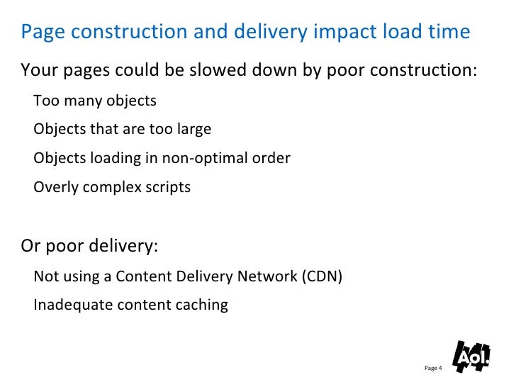 Page construction and delivery impact load time Your pages could be slowed down by poor construction:  Too many objects  O...