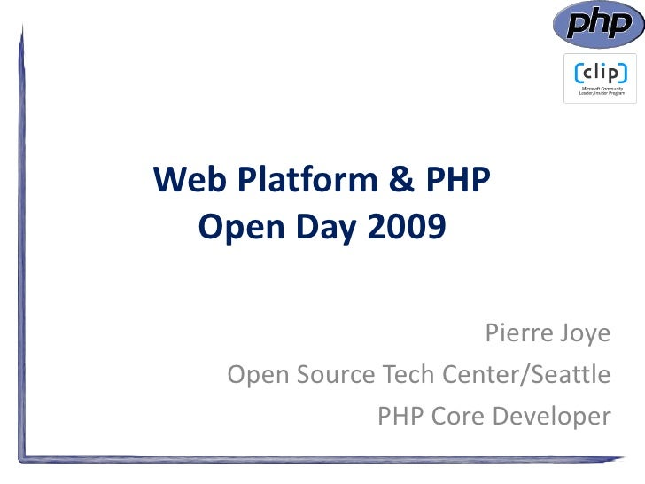 Web Platform & PHPOpen Day 2009<br />Pierre Joye<br />Open Source Tech Center/Seattle<br />PHP Core Developer<br />