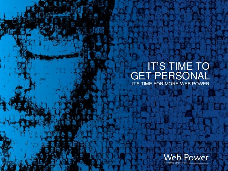IT'S TIME TO <br />GET PERSONAL <br />IT'S TIME FOR MORE WEB POWER<br />